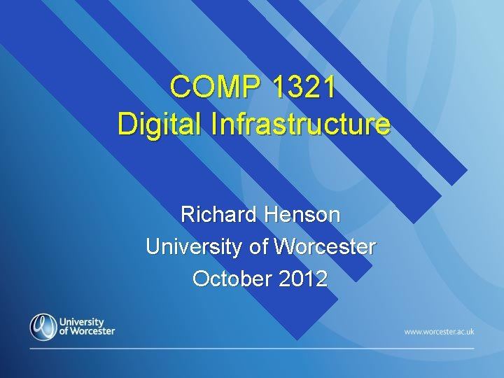 COMP 1321 Digital Infrastructure Richard Henson University of Worcester October 2012