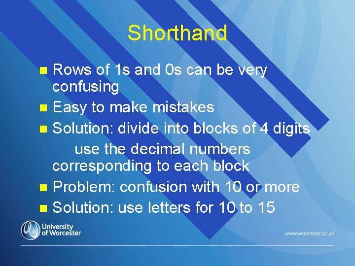 Shorthand Rows of 1 s and 0 s can be very confusing n Easy