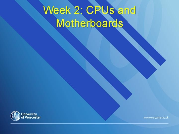 Week 2: CPUs and Motherboards