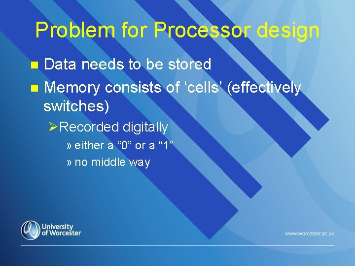 Problem for Processor design Data needs to be stored n Memory consists of 'cells'