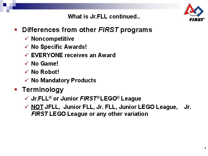 What is Jr. FLL continued. . § Differences from other FIRST programs ü ü