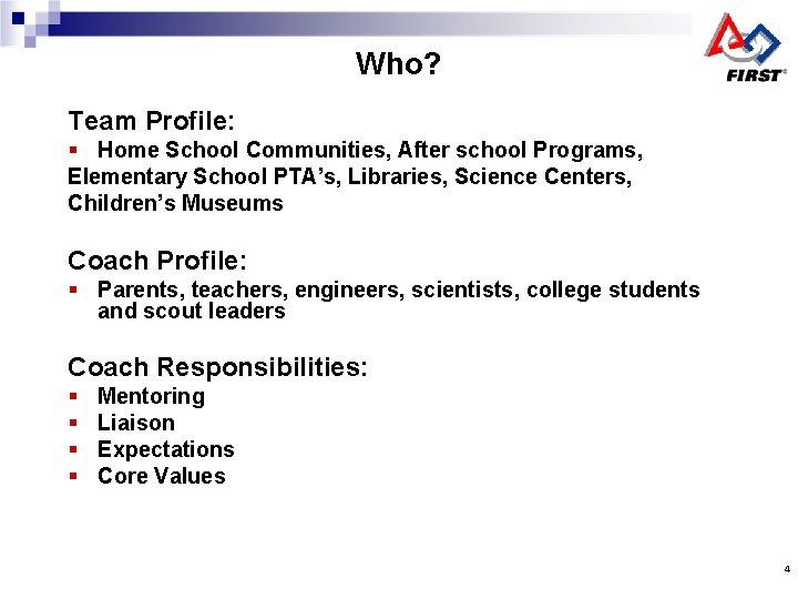 Who? Team Profile: § Home School Communities, After school Programs, Elementary School PTA's, Libraries,