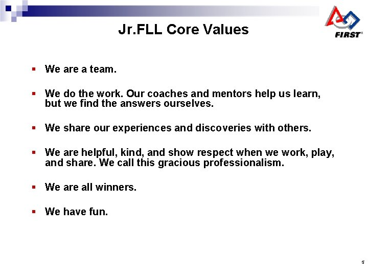 Jr. FLL Core Values § We are a team. § We do the work.