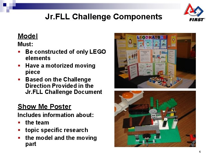Jr. FLL Challenge Components Model Must: § Be constructed of only LEGO elements §