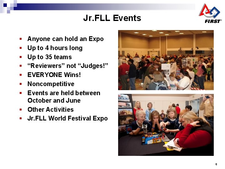 Jr. FLL Events § § § § Anyone can hold an Expo Up to