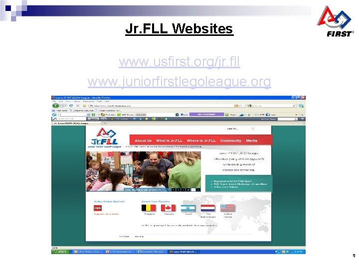 Jr. FLL Websites www. usfirst. org/jr. fll www. juniorfirstlegoleague. org 9
