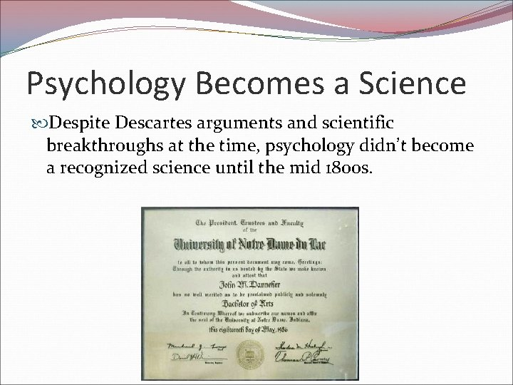 Psychology Becomes a Science Despite Descartes arguments and scientific breakthroughs at the time, psychology