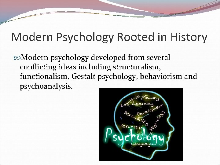 Modern Psychology Rooted in History Modern psychology developed from several conflicting ideas including structuralism,