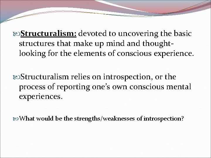 Structuralism: devoted to uncovering the basic structures that make up mind and thoughtlooking