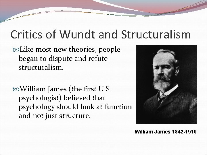 Critics of Wundt and Structuralism Like most new theories, people began to dispute and