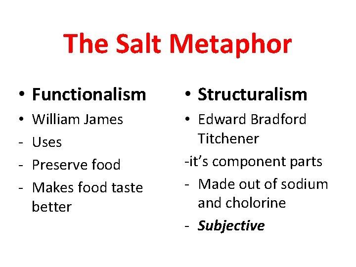 The Salt Metaphor • Functionalism • - William James Uses Preserve food Makes food