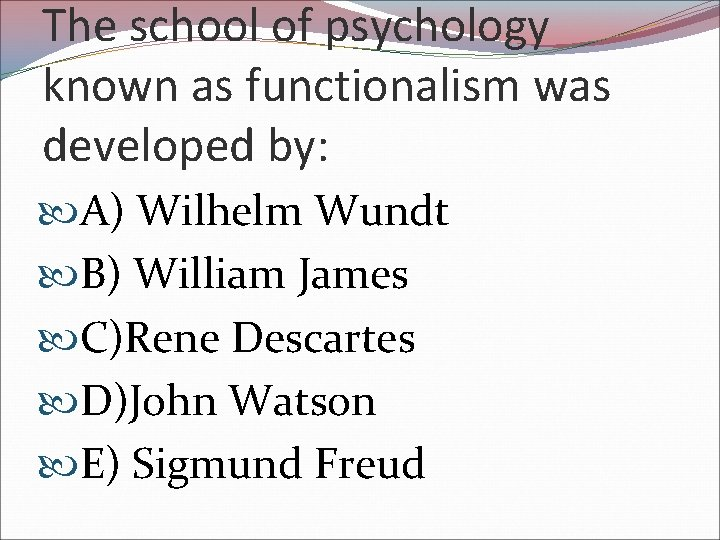 The school of psychology known as functionalism was developed by: A) Wilhelm Wundt B)