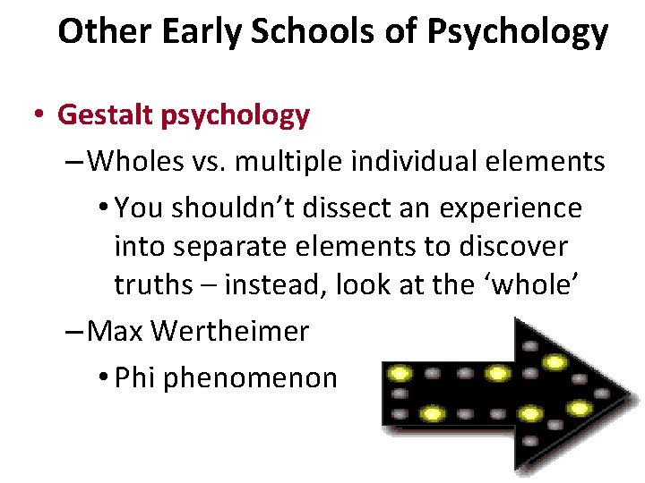 Other Early Schools of Psychology • Gestalt psychology – Wholes vs. multiple individual elements