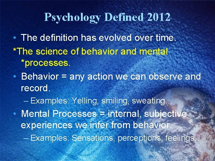 Psychology Defined 2012 • The definition has evolved over time. *The science of behavior
