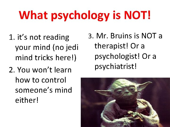What psychology is NOT! 1. it's not reading your mind (no jedi mind tricks