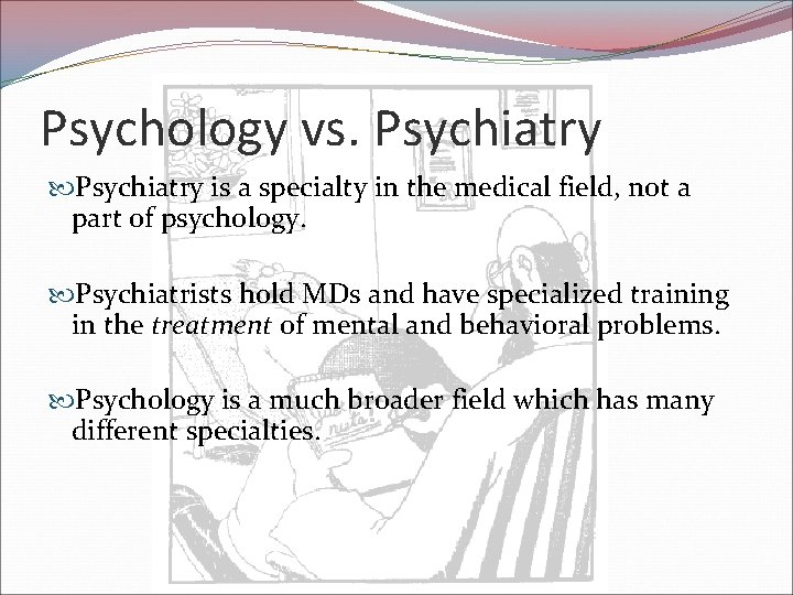Psychology vs. Psychiatry is a specialty in the medical field, not a part of