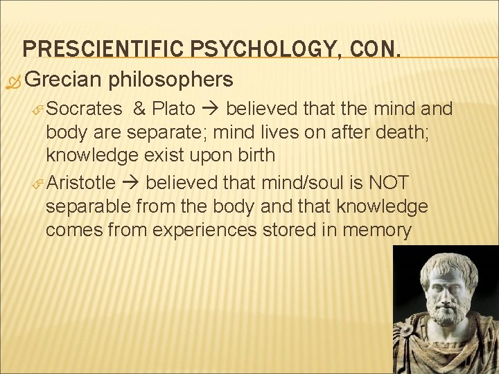PRESCIENTIFIC PSYCHOLOGY, CON. Grecian philosophers Socrates & Plato believed that the mind and body