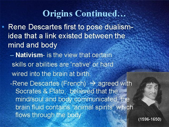 Origins Continued… • Rene Descartes first to pose dualismidea that a link existed between
