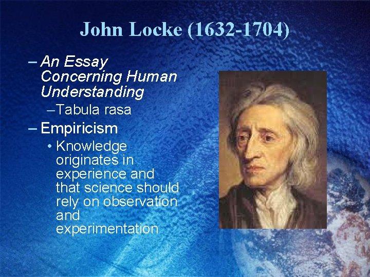 John Locke (1632 -1704) – An Essay Concerning Human Understanding – Tabula rasa –