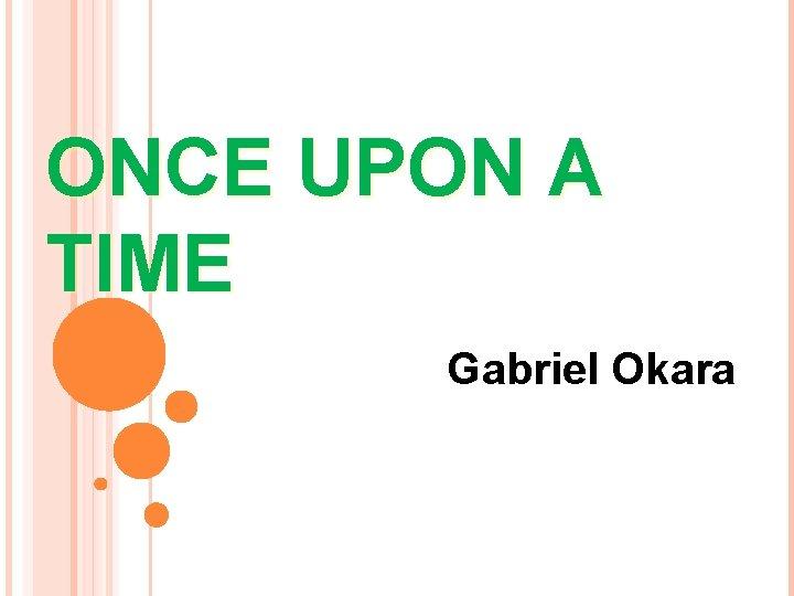 ONCE UPON A TIME Gabriel Okara