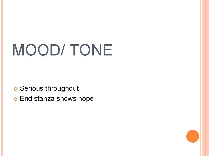 MOOD/ TONE Serious throughout End stanza shows hope