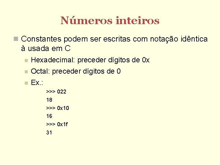 Números inteiros Constantes podem ser escritas com notação idêntica à usada em C Hexadecimal: