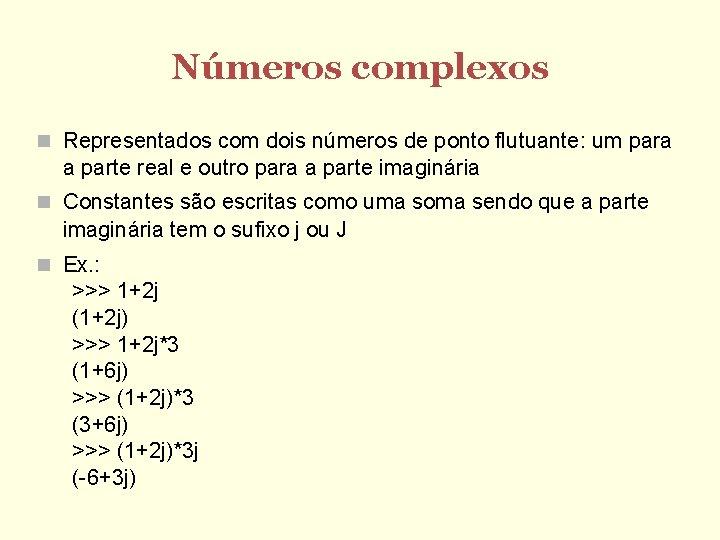 Números complexos Representados com dois números de ponto flutuante: um para a parte real