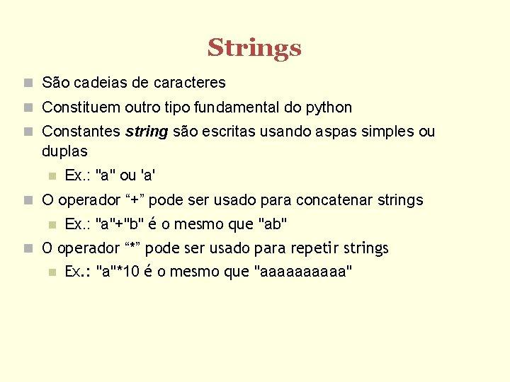 Strings São cadeias de caracteres Constituem outro tipo fundamental do python Constantes string são