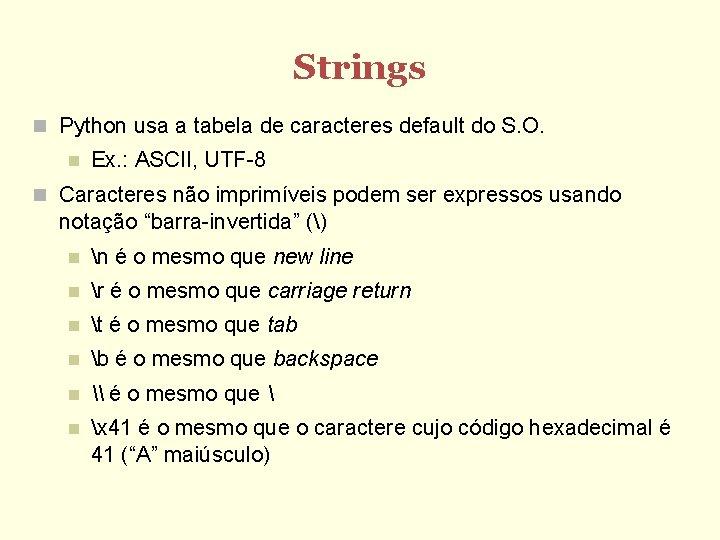 Strings Python usa a tabela de caracteres default do S. O. Ex. : ASCII,