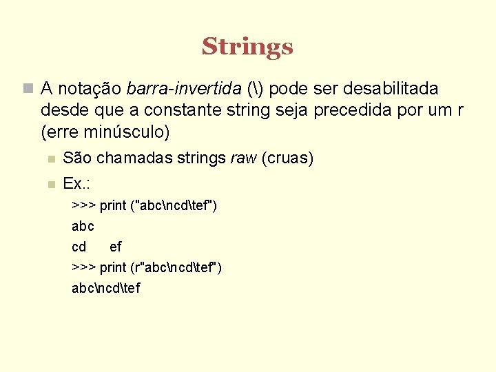 Strings A notação barra-invertida () pode ser desabilitada desde que a constante string seja