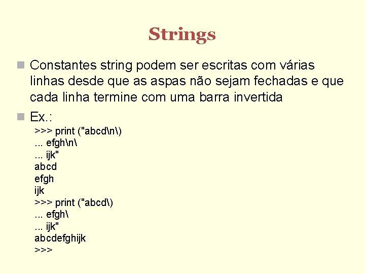 Strings Constantes string podem ser escritas com várias linhas desde que as aspas não