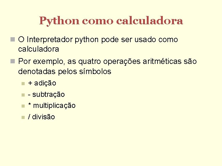 Python como calculadora O Interpretador python pode ser usado como calculadora Por exemplo, as