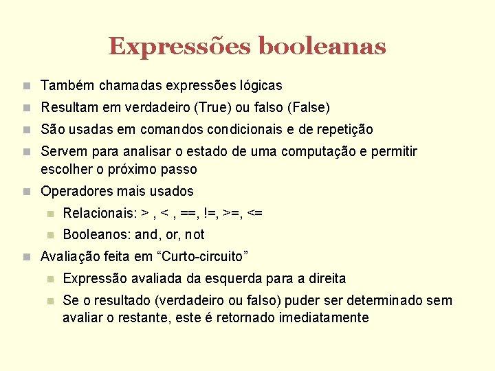 Expressões booleanas Também chamadas expressões lógicas Resultam em verdadeiro (True) ou falso (False) São