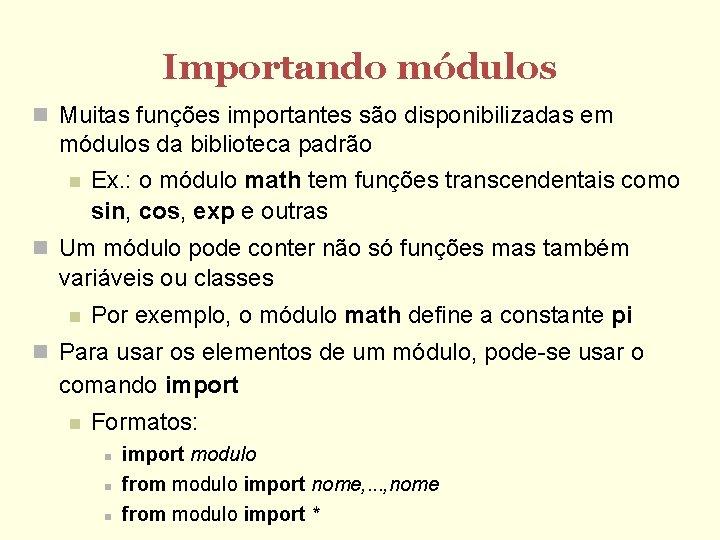 Importando módulos Muitas funções importantes são disponibilizadas em módulos da biblioteca padrão Ex. :