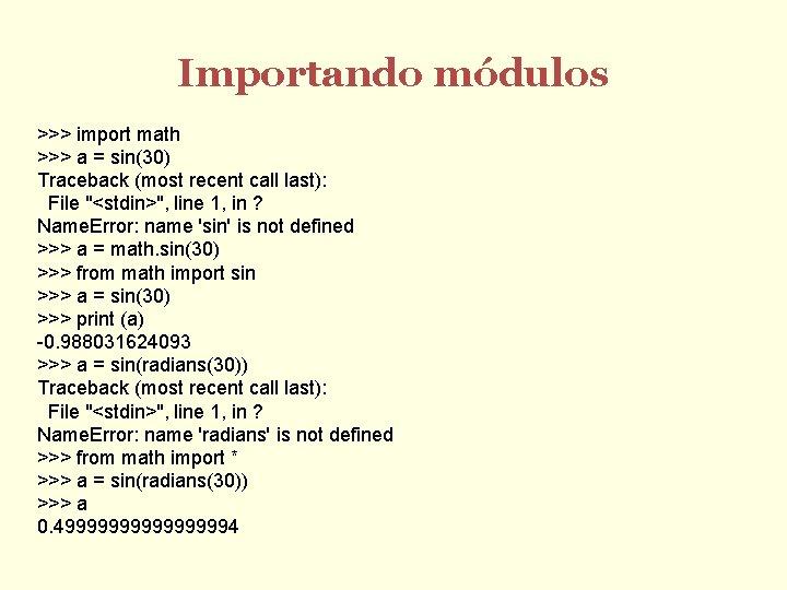 Importando módulos >>> import math >>> a = sin(30) Traceback (most recent call last):