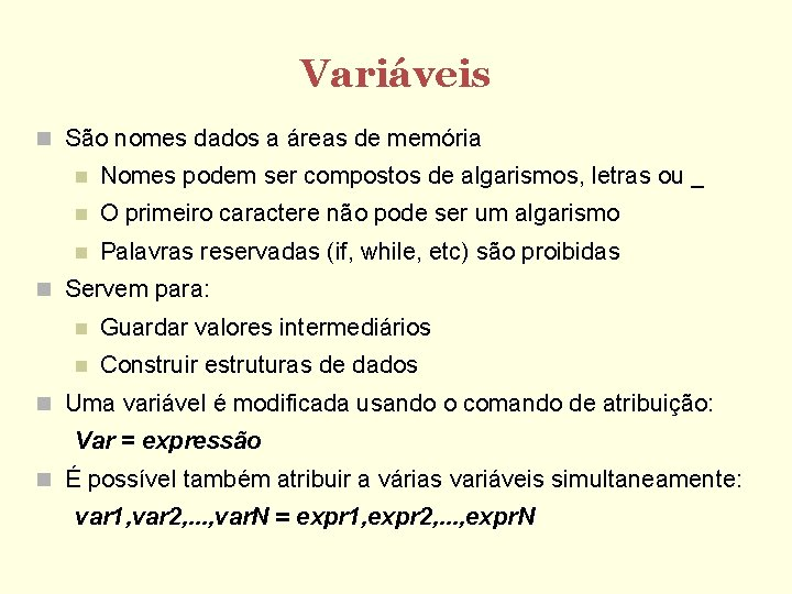 Variáveis São nomes dados a áreas de memória Nomes podem ser compostos de algarismos,