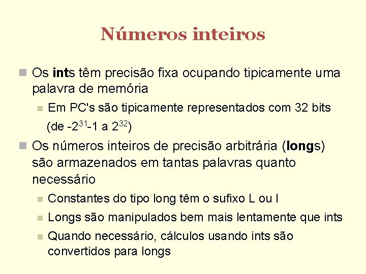 Números inteiros Os ints têm precisão fixa ocupando tipicamente uma palavra de memória Em