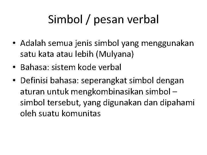 Simbol / pesan verbal • Adalah semua jenis simbol yang menggunakan satu kata atau