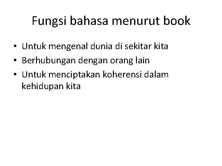 Fungsi bahasa menurut book • Untuk mengenal dunia di sekitar kita • Berhubungan dengan