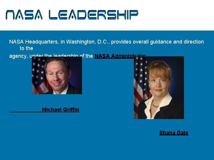 NASA Leadership NASA Headquarters, in Washington, D. C. , provides overall guidance and direction
