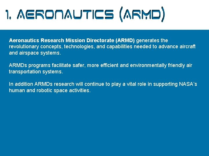 1. Aeronautics (ARMD) Aeronautics Research Mission Directorate (ARMD) generates the revolutionary concepts, technologies, and