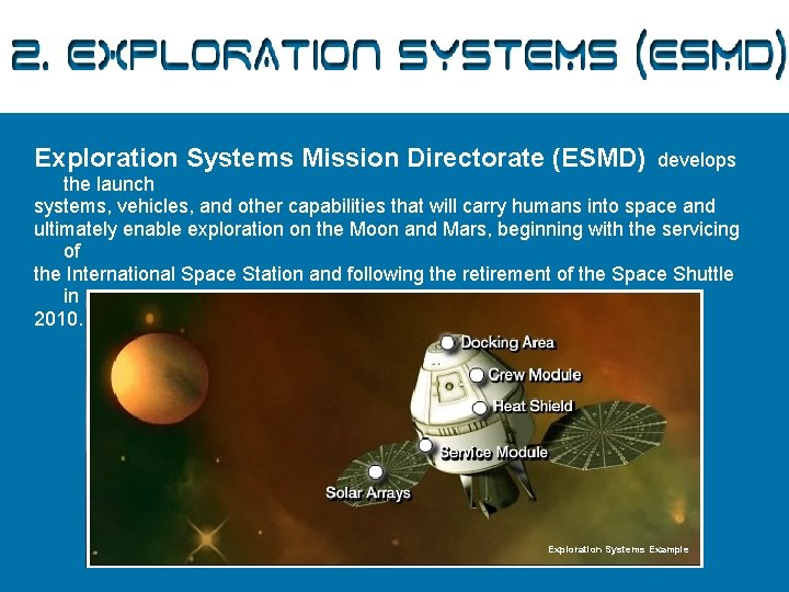 2. Exploration Systems (ESMD) Exploration Systems Mission Directorate (ESMD) develops the launch systems, vehicles,