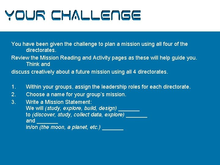Your Challenge You have been given the challenge to plan a mission using all