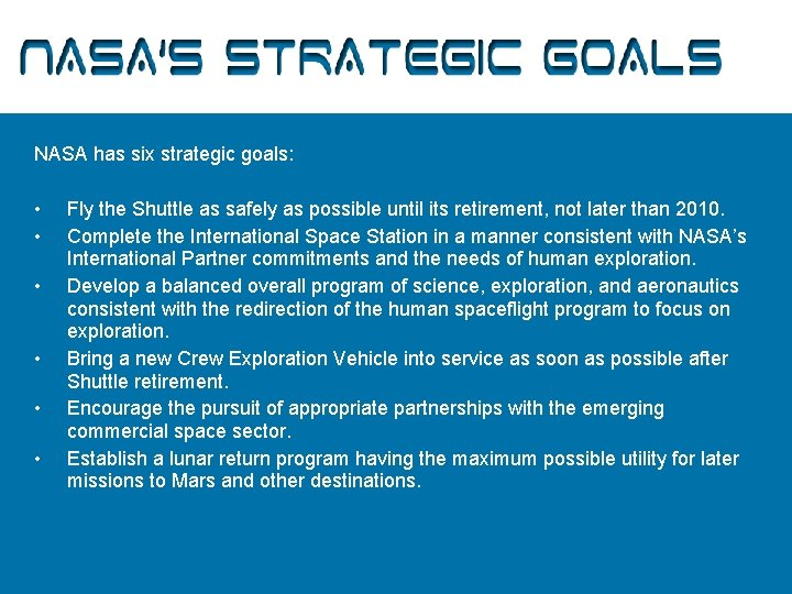 NASA's Strategic Goals NASA has six strategic goals: • • • Fly the Shuttle