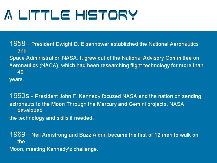 A Little History 1958 - President Dwight D. Eisenhower established the National Aeronautics and