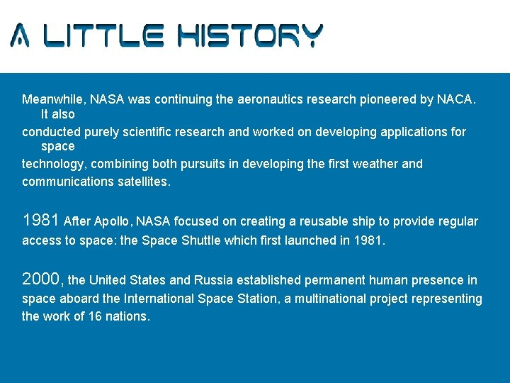 A Little History Meanwhile, NASA was continuing the aeronautics research pioneered by NACA. It