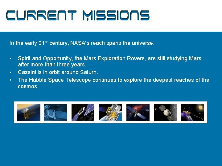 Current Missions In the early 21 st century, NASA's reach spans the universe. •