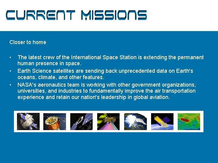 Current Missions Closer to home • • • The latest crew of the International