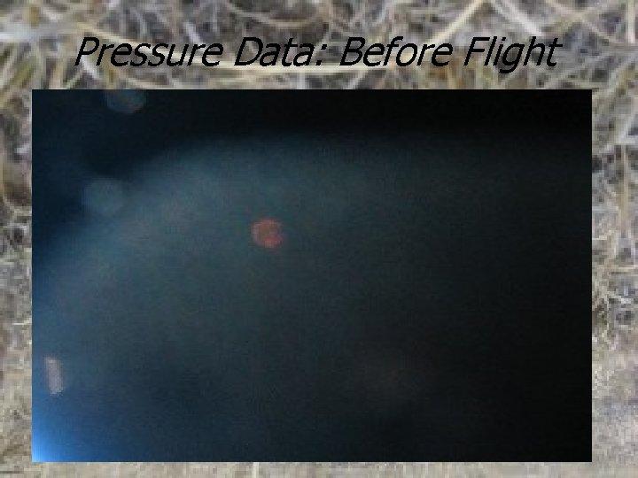 Pressure Data: Before Flight