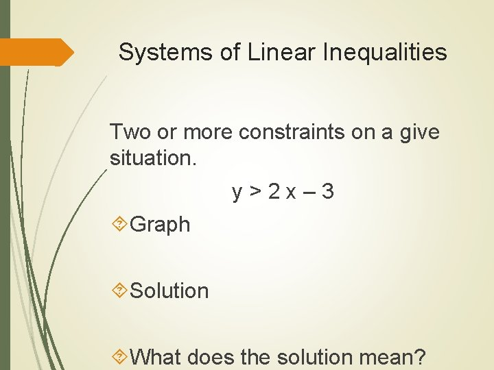 Systems of Linear Inequalities Two or more constraints on a give situation. y>2 x–